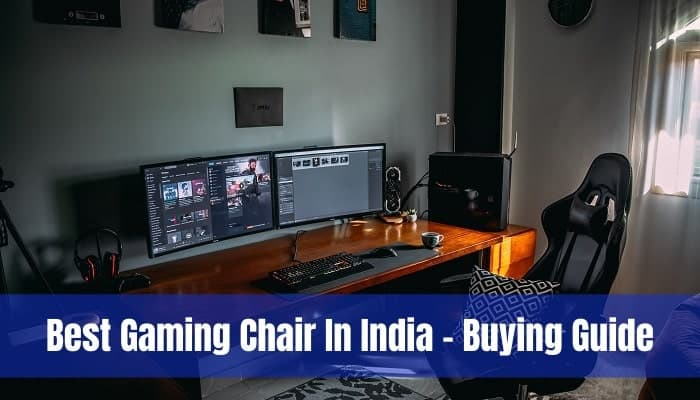 Best Gaming Chairs In India - Buying Guide